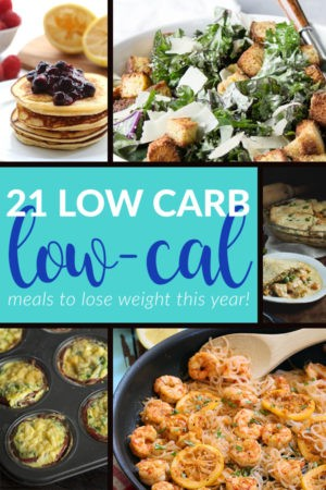 21 Low Carb Low Calorie Meals to Help You Lose Weight This Year