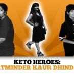 Keto Heroes: Satminder Kaur Dhindsa