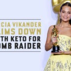Alicia Vikander Slims Down with Keto For Tomb Raider