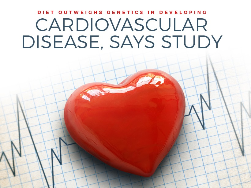 Diet Outweighs Genetics in Developing Cardiovascular Disease, Says Study