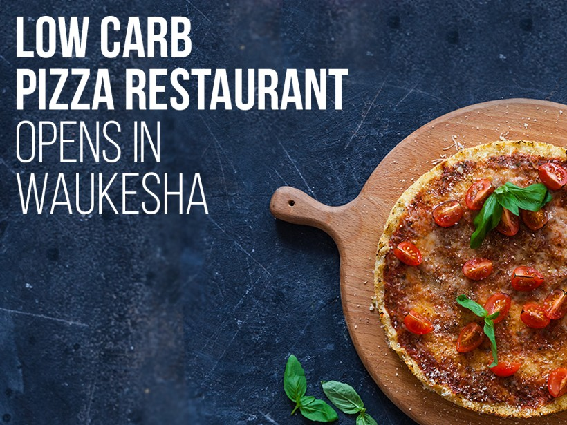 Low Carb Pizza Restaurant Opens In Waukesha So Nourished