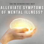 Can the Ketogenic Diet Help Alleviate Symptoms of Mental Illness?
