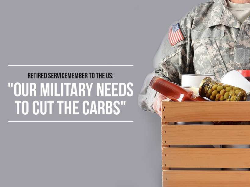 "Retired Servicemember to the U.S.: ""Our Military Need to Cut the Carbs"""