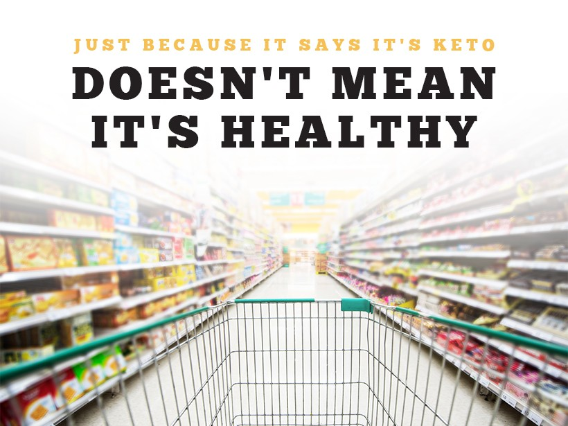 Just Because It Says It's Keto Doesn't Mean It's Healthy